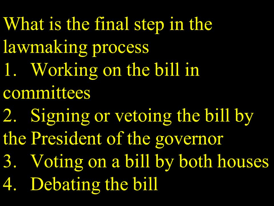 What is the final step in the lawmaking process 1