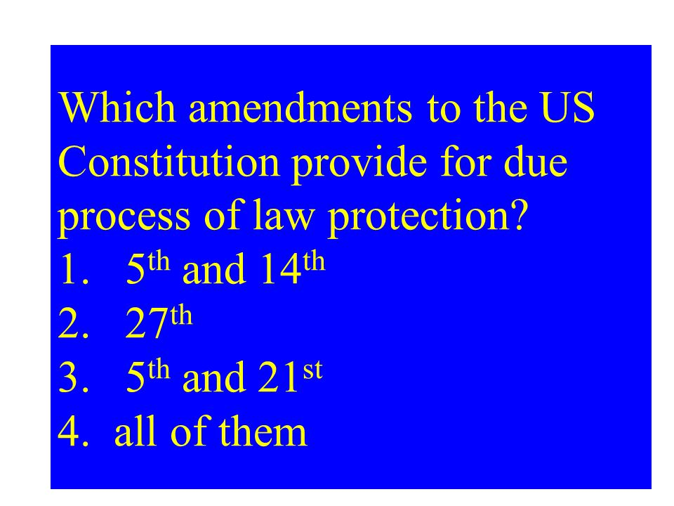 Which amendments to the US Constitution provide for due process of law protection.