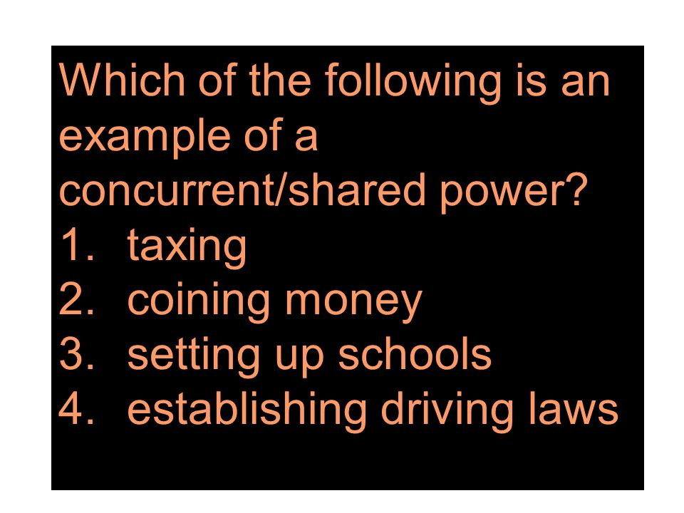 Which of the following is an example of a concurrent/shared power. 1