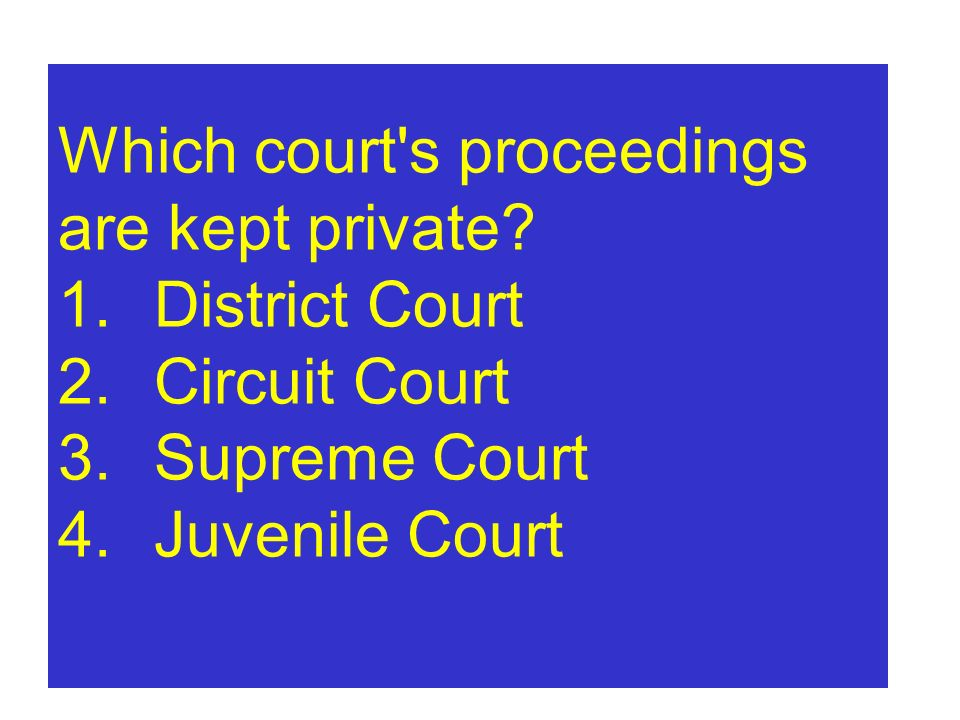 Which court s proceedings are kept private. 1. District Court 2