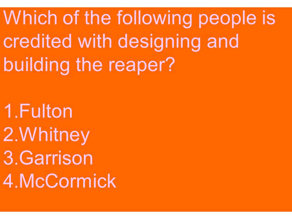 Which of the following people is credited with designing and building the reaper.