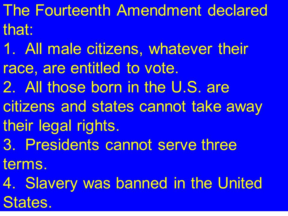 The Fourteenth Amendment declared that: 1