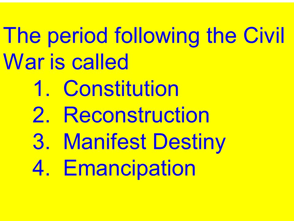 The period following the Civil War is called. 1. Constitution. 2