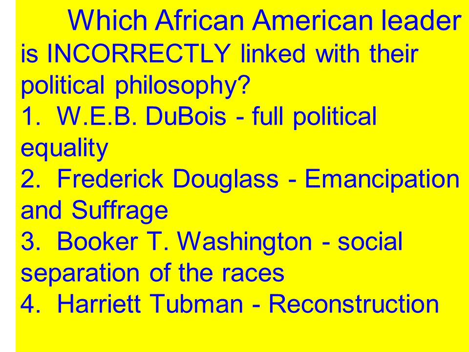 Which African American leader is INCORRECTLY linked with their political philosophy.