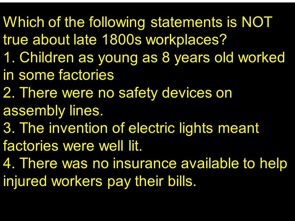 Which of the following statements is NOT true about late 1800s workplaces.