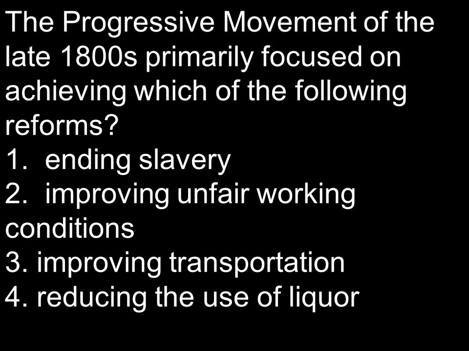 The Progressive Movement of the late 1800s primarily focused on achieving which of the following reforms.