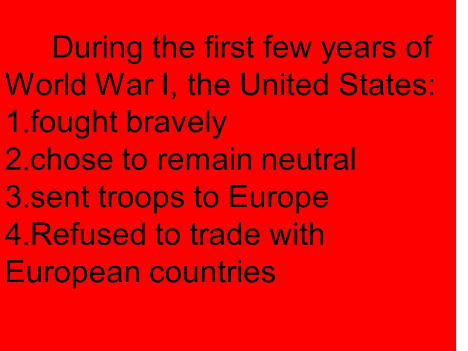 During the first few years of World War I, the United States: 1
