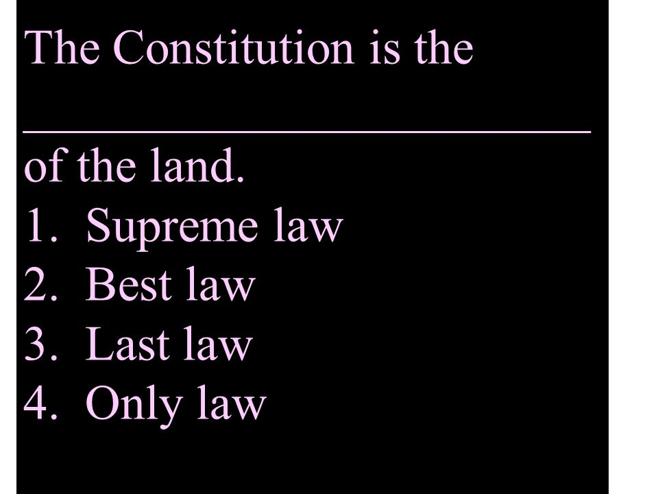 The Constitution is the _______________________ of the land. 1