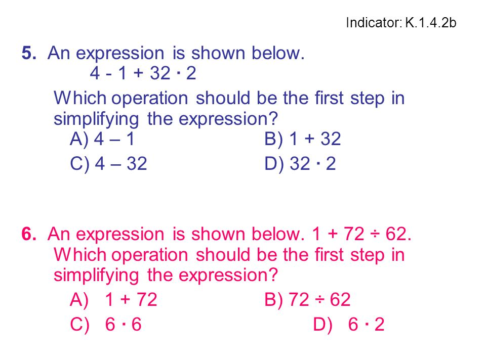 5. An expression is shown below. 4 - 1 + 32 · 2