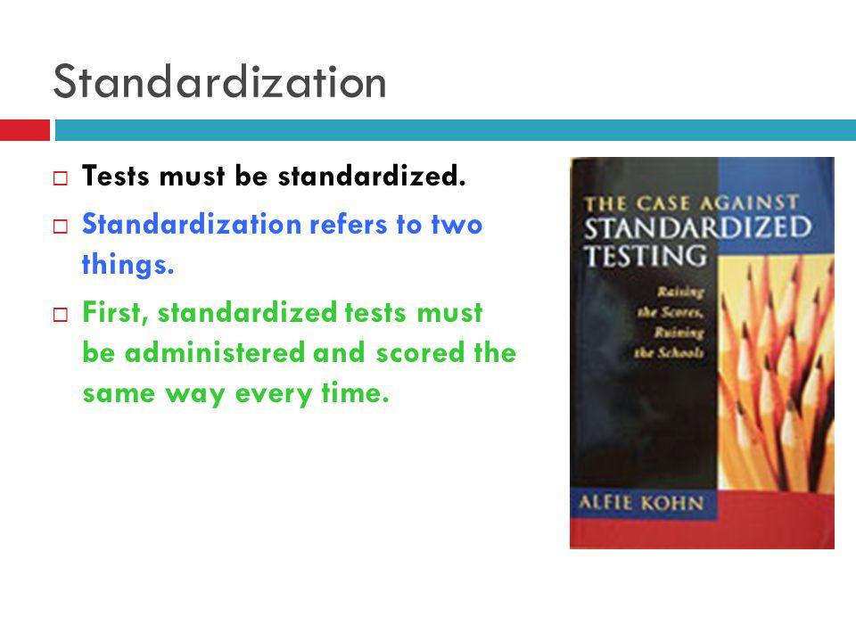Standardization Tests must be standardized.