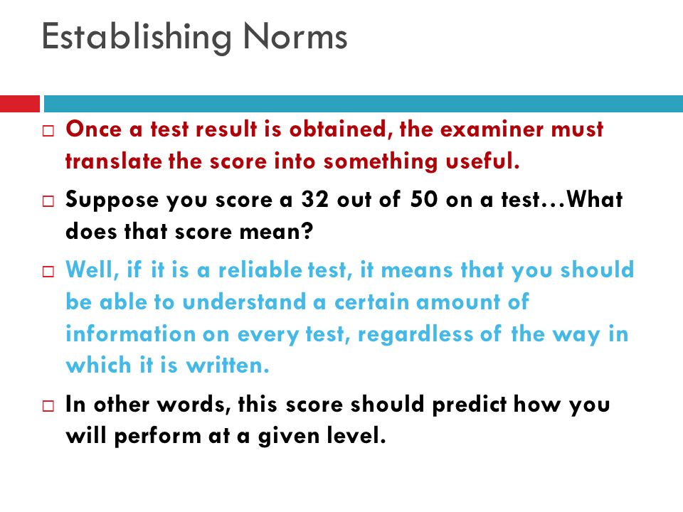 Establishing Norms Once a test result is obtained, the examiner must translate the score into something useful.