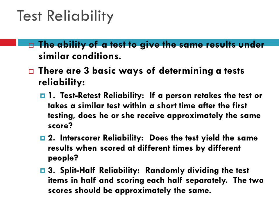 Test Reliability The ability of a test to give the same results under similar conditions.