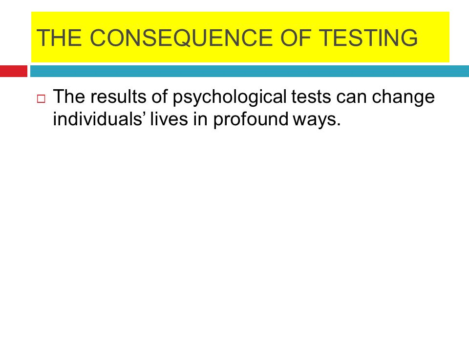 THE CONSEQUENCE OF TESTING