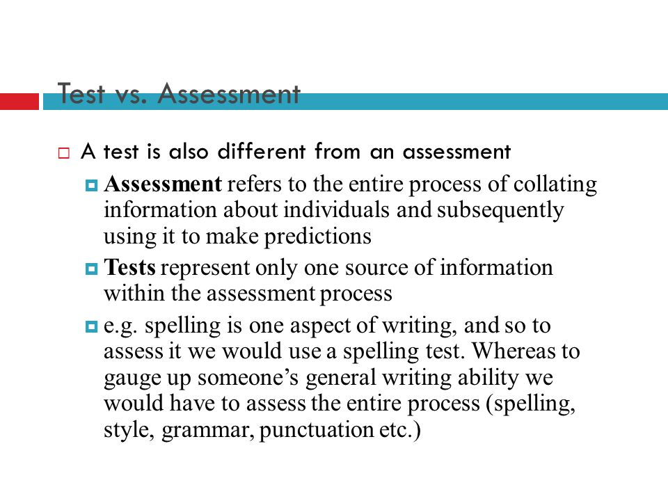 Test vs. Assessment A test is also different from an assessment
