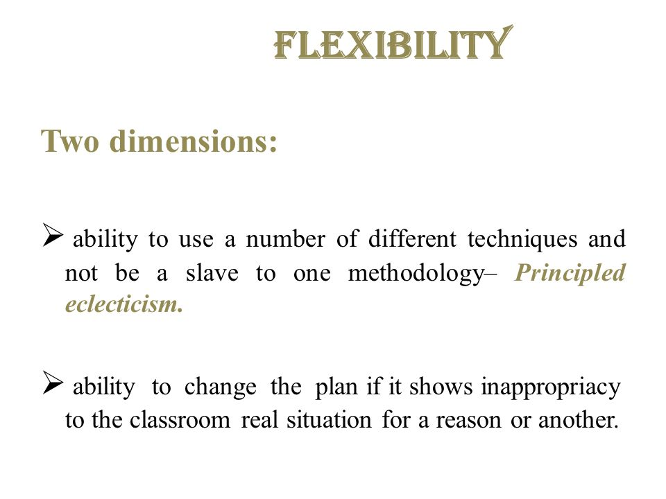 Flexibility Two dimensions: