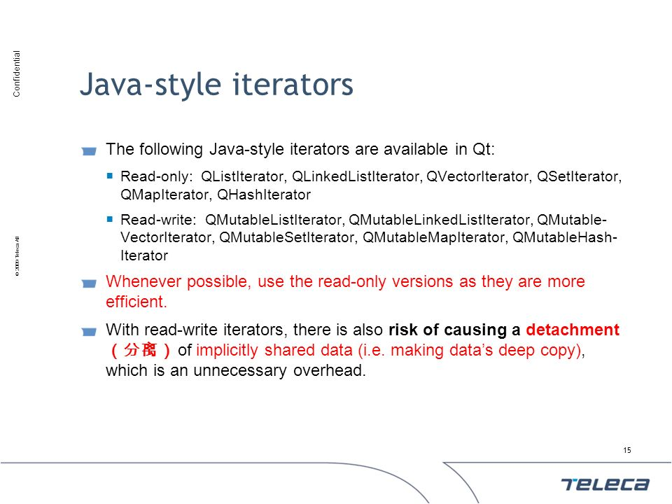 Java-style iterators The following Java-style iterators are available in Qt:
