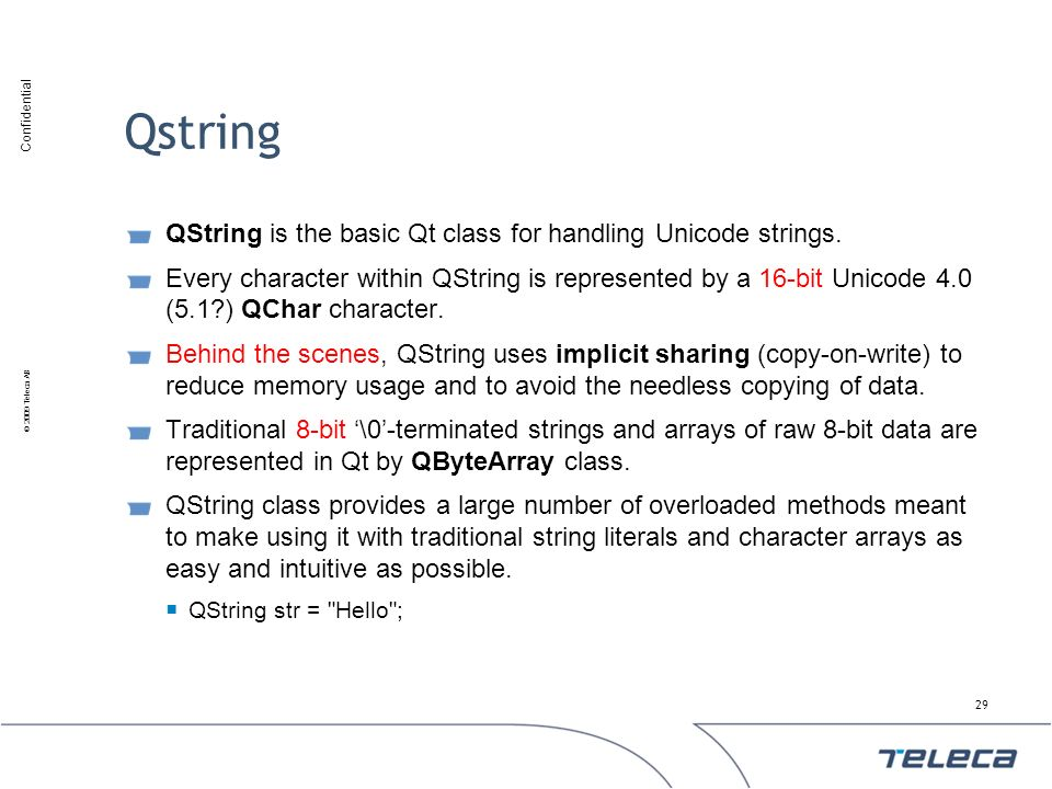 Qstring QString is the basic Qt class for handling Unicode strings.