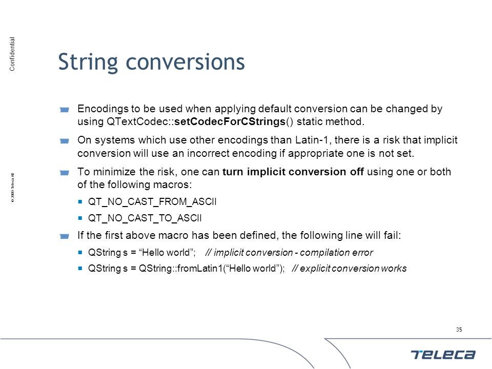 String conversions Encodings to be used when applying default conversion can be changed by using QTextCodec::setCodecForCStrings() static method.
