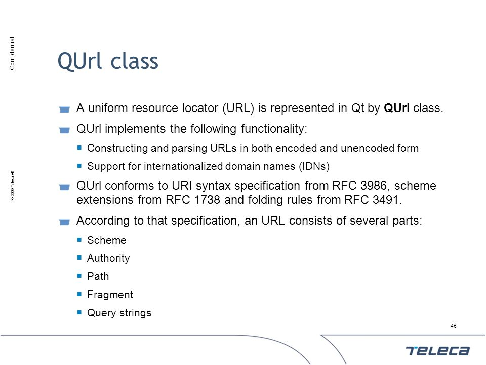 QUrl class A uniform resource locator (URL) is represented in Qt by QUrl class. QUrl implements the following functionality: