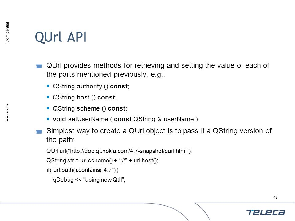 QUrl API QUrl provides methods for retrieving and setting the value of each of the parts mentioned previously, e.g.: