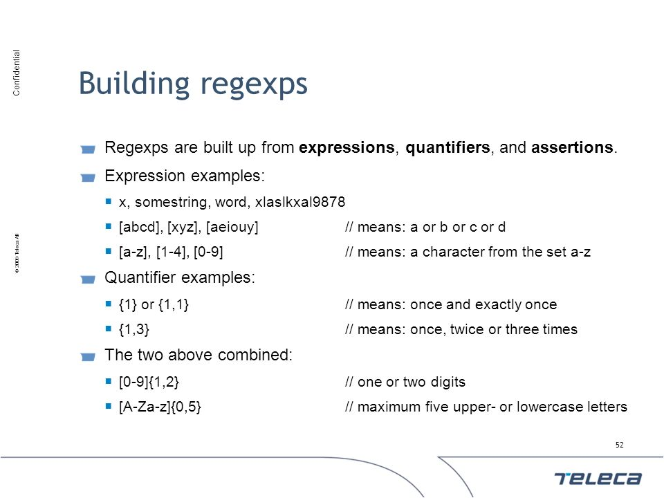 Building regexps Regexps are built up from expressions, quantifiers, and assertions. Expression examples:
