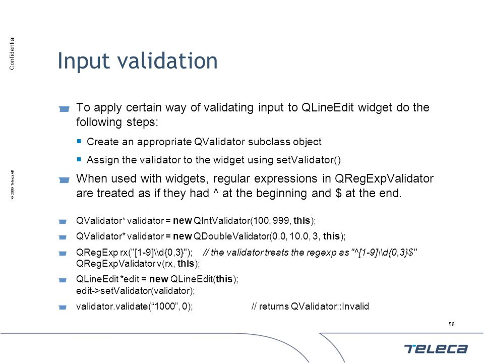Input validation To apply certain way of validating input to QLineEdit widget do the following steps: