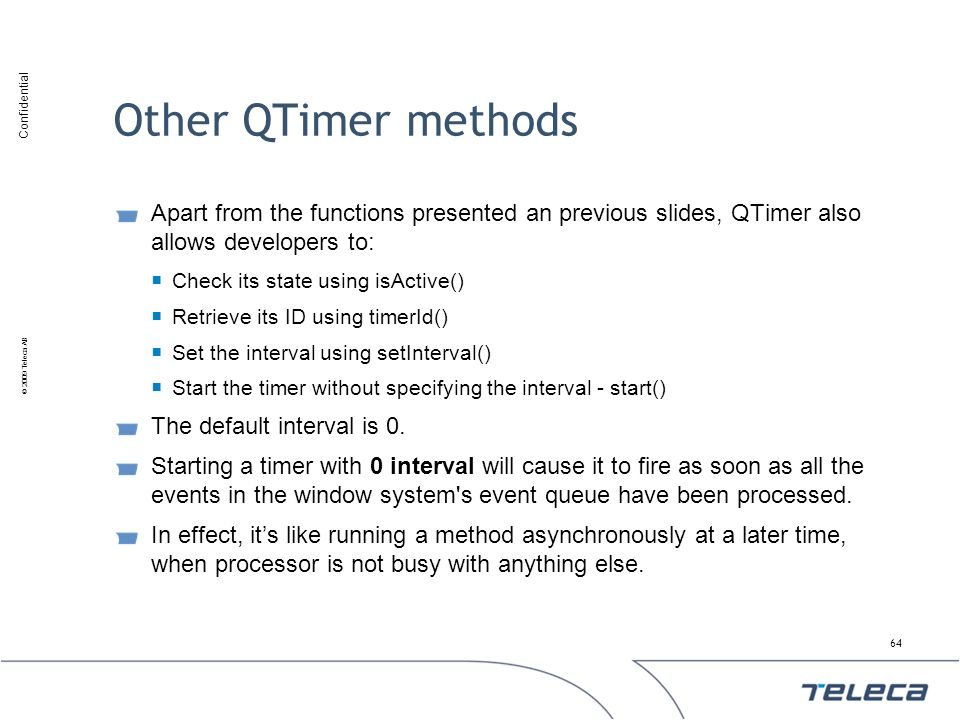 Other QTimer methods Apart from the functions presented an previous slides, QTimer also allows developers to: