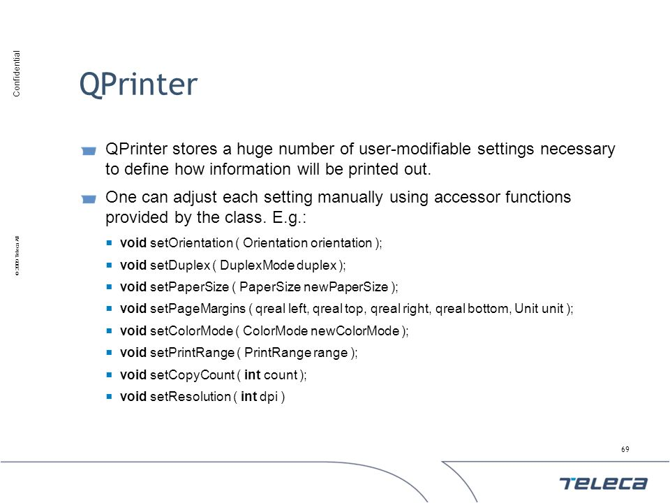 QPrinter QPrinter stores a huge number of user-modifiable settings necessary to define how information will be printed out.