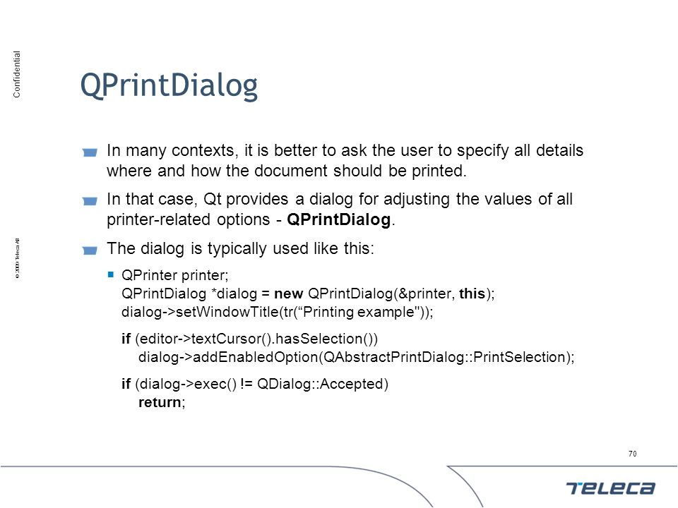 QPrintDialog In many contexts, it is better to ask the user to specify all details where and how the document should be printed.