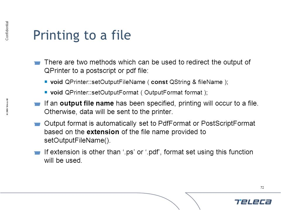 Printing to a file There are two methods which can be used to redirect the output of QPrinter to a postscript or pdf file: