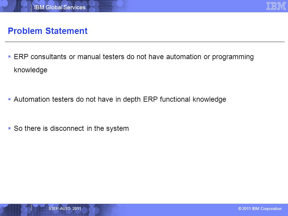 Problem Statement ERP consultants or manual testers do not have automation or programming knowledge.