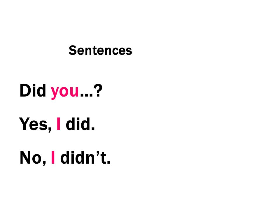 Sentences Did you… Yes, I did. No, I didn't.