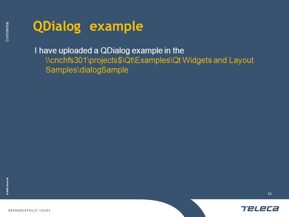 QDialog example I have uploaded a QDialog example in the \\cnchfs301\projects$\Qt\Examples\Qt Widgets and Layout Samples\dialogSample.