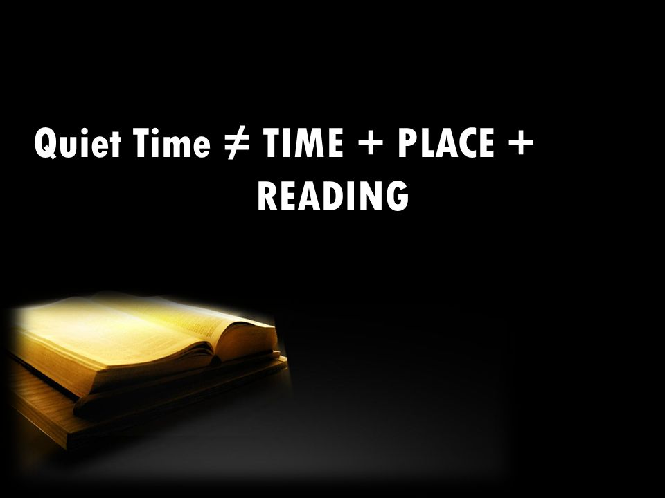 Quiet Time ≠ TIME + PLACE + READING