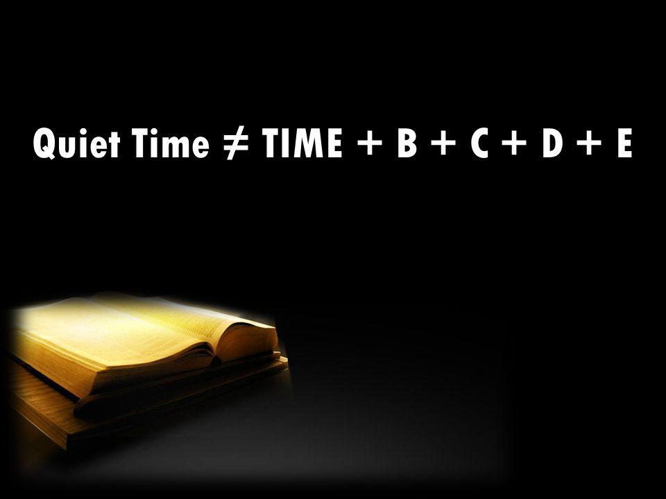 Quiet Time ≠ TIME + B + C + D + E