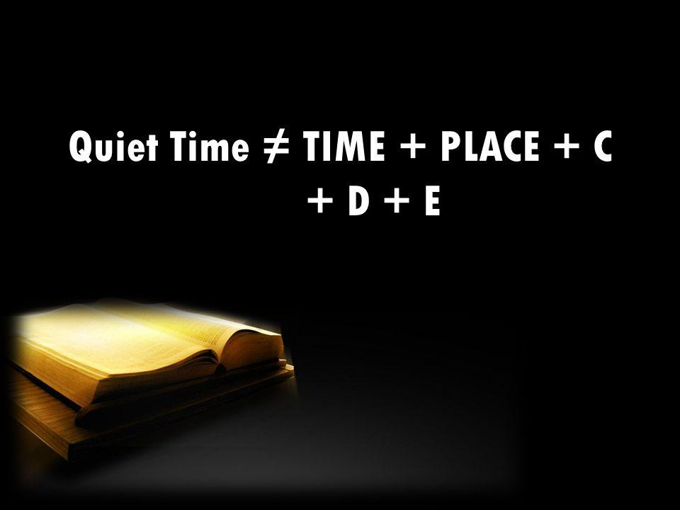 Quiet Time ≠ TIME + PLACE + C