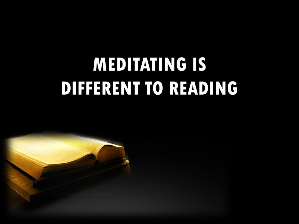 MEDITATING IS DIFFERENT TO READING