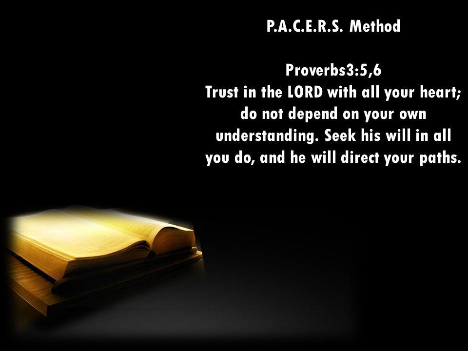 P.A.C.E.R.S. Method Proverbs3:5,6.