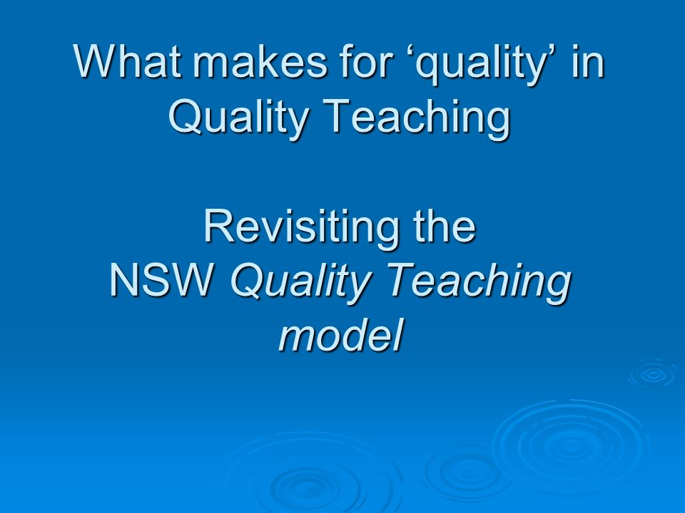 What makes for 'quality' in Quality Teaching Revisiting the NSW Quality Teaching model