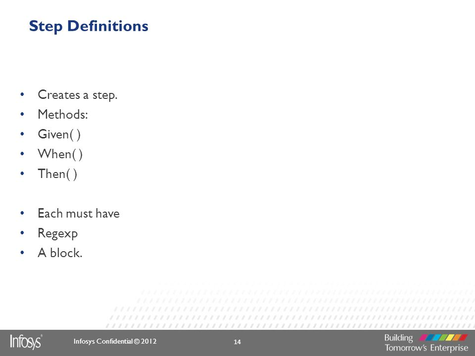 Step Definitions Creates a step. Methods: Given( ) When( ) Then( )