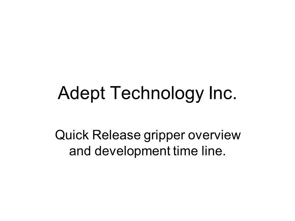 Quick Release gripper overview and development time line.