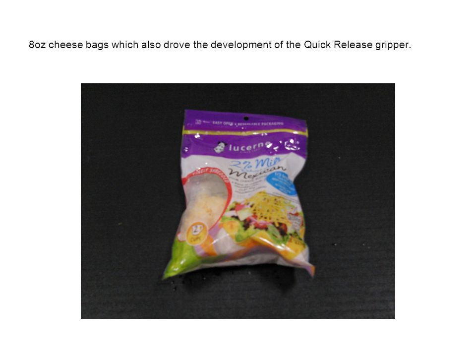 8oz cheese bags which also drove the development of the Quick Release gripper.