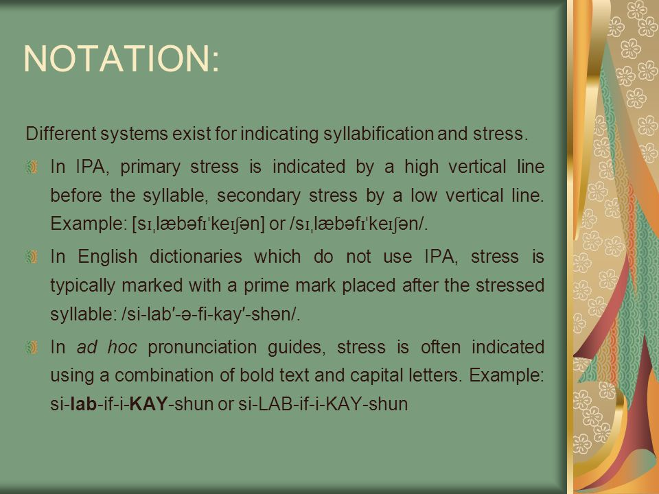 NOTATION: Different systems exist for indicating syllabification and stress.