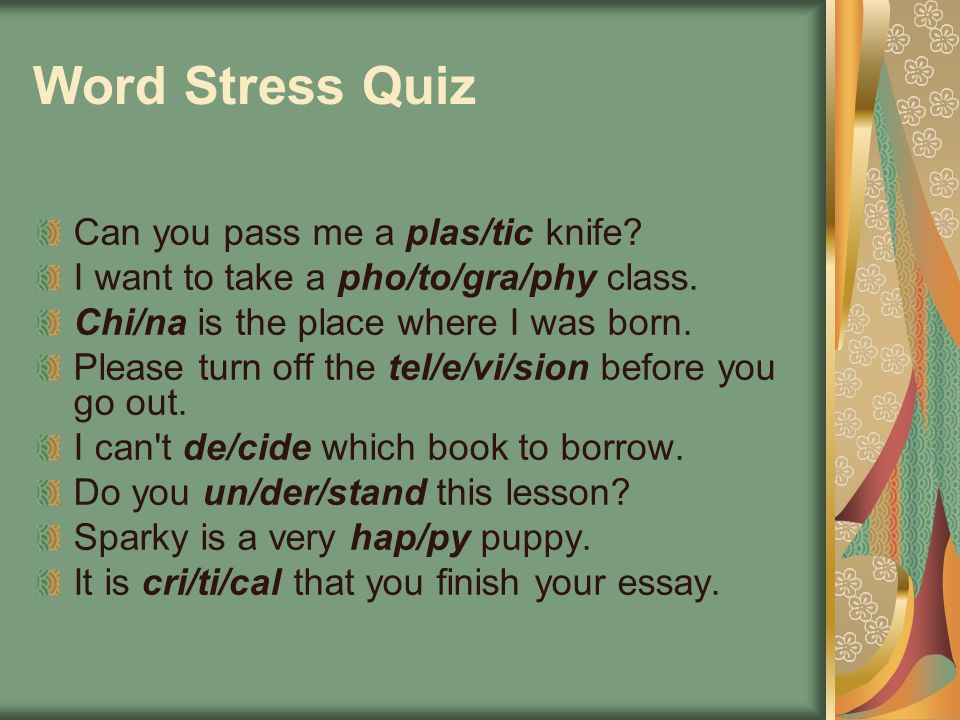 Word Stress Quiz Can you pass me a plas/tic knife