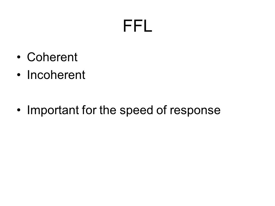 FFL Coherent Incoherent Important for the speed of response