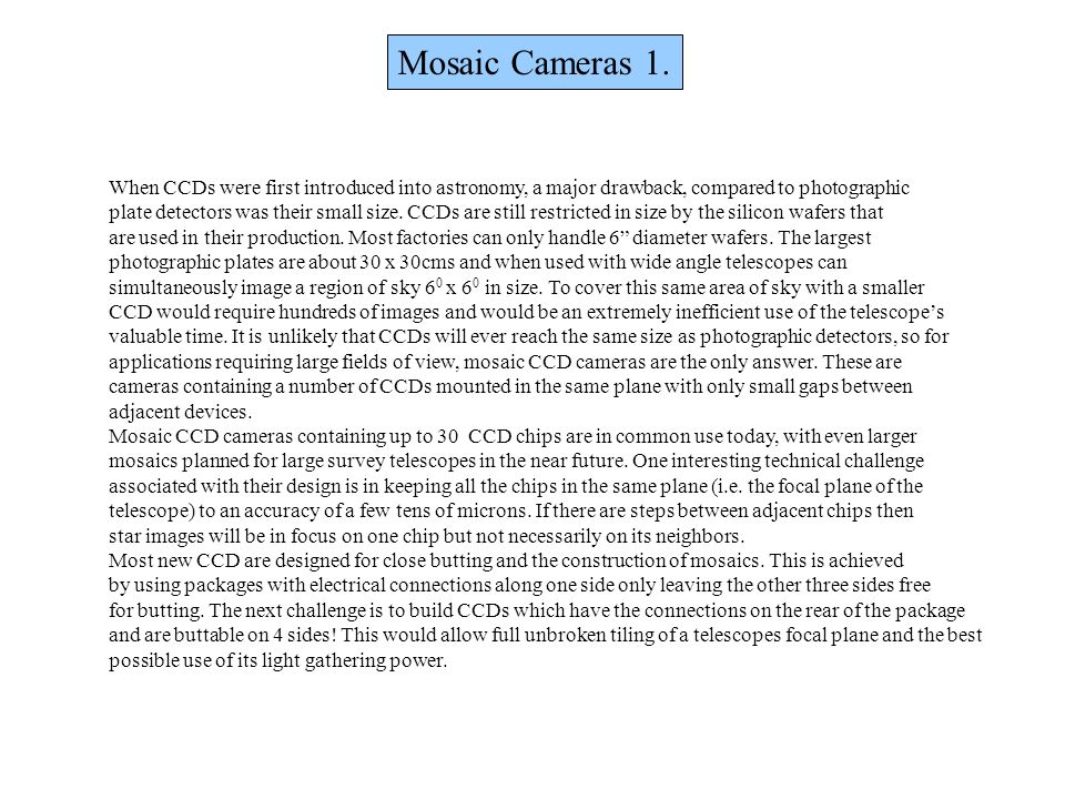 Mosaic Cameras 1. When CCDs were first introduced into astronomy, a major drawback, compared to photographic.