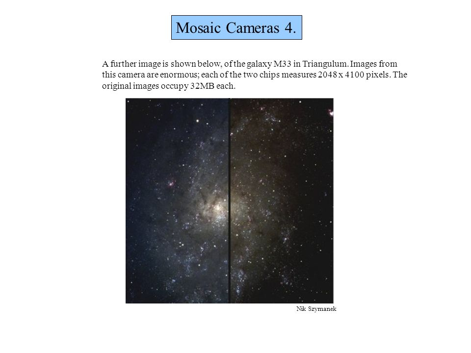 Mosaic Cameras 4. A further image is shown below, of the galaxy M33 in Triangulum. Images from.