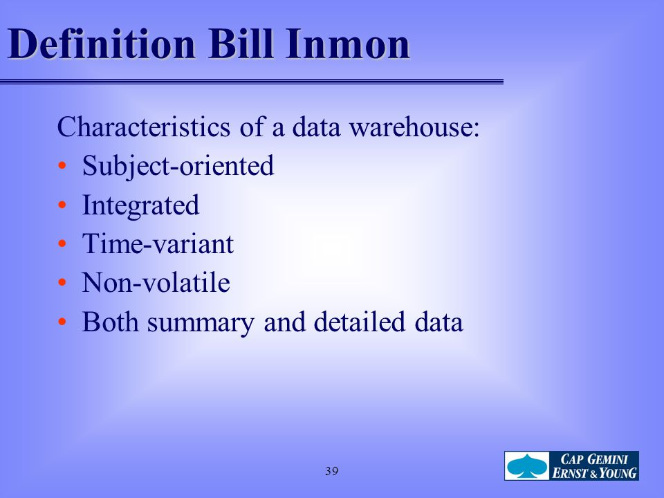 Definition Bill Inmon Characteristics of a data warehouse: