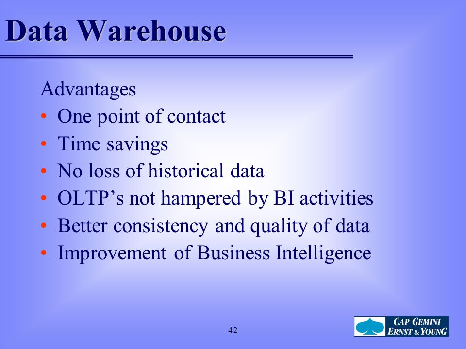 Data Warehouse Advantages One point of contact Time savings