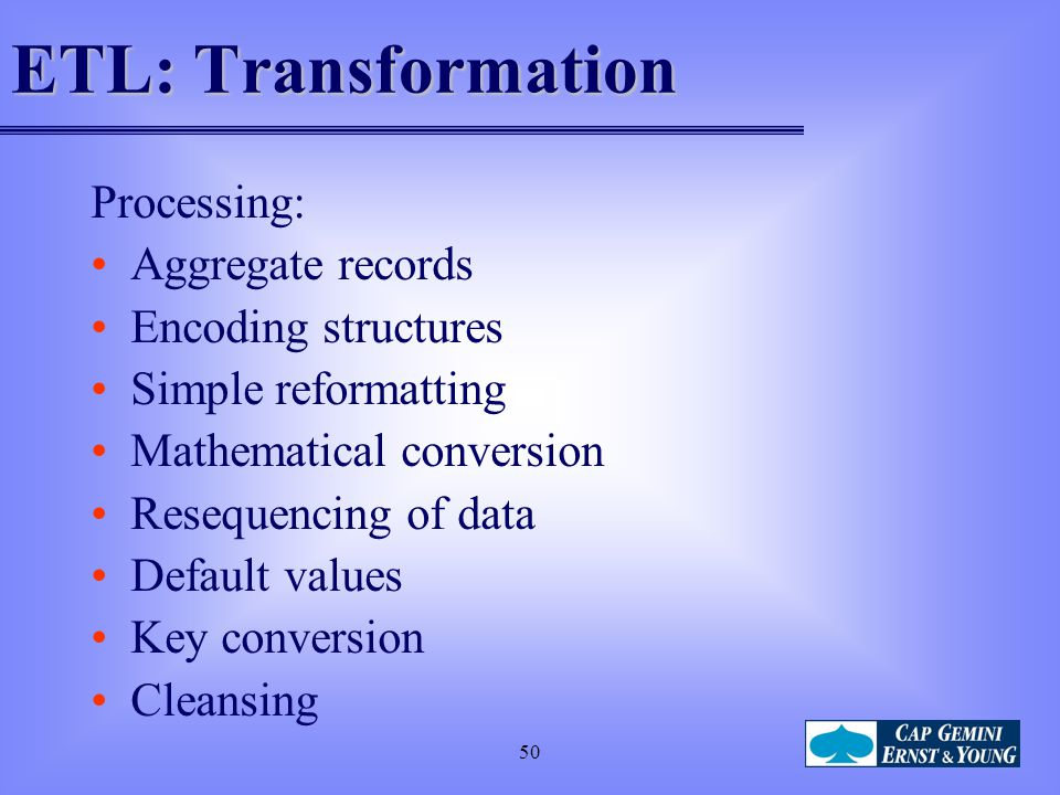 ETL: Transformation Processing: Aggregate records Encoding structures